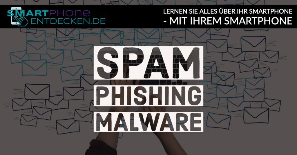 Spam, Phishing und Malware
